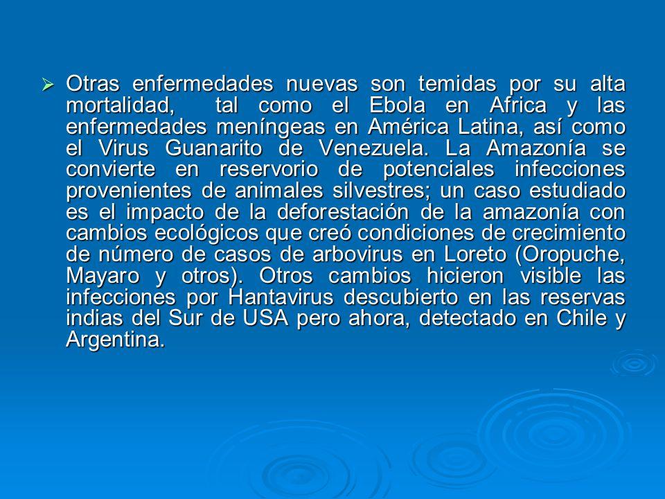 Otras enfermedades nuevas son temidas por su alta mortalidad, tal como el Ebola en Africa y las enfermedades meníngeas en América Latina, así como el Virus Guanarito de Venezuela.