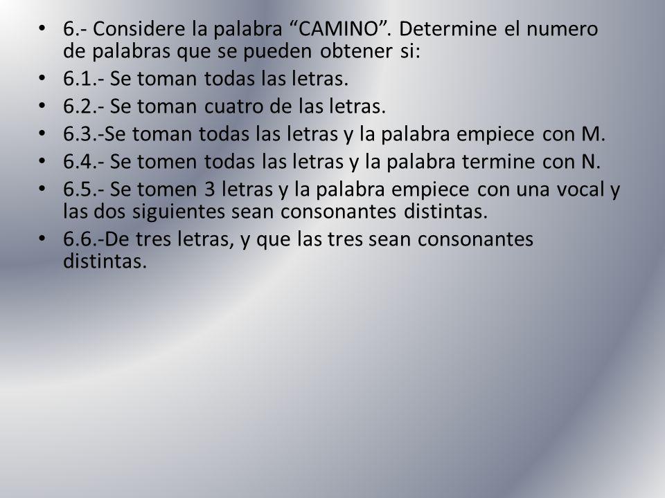 6. - Considere la palabra CAMINO