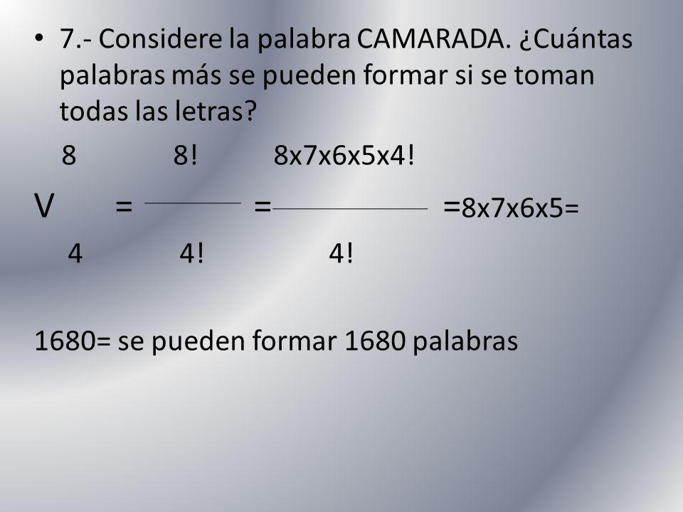7. - Considere la palabra CAMARADA