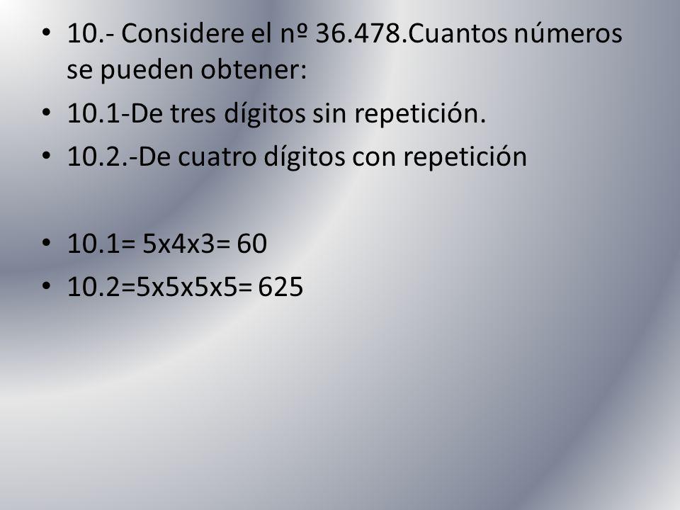 10.- Considere el nº 36.478.Cuantos números se pueden obtener: