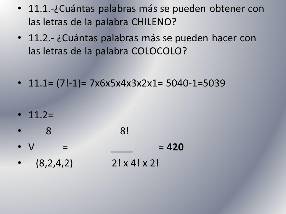 11.1.-¿Cuántas palabras más se pueden obtener con las letras de la palabra CHILENO