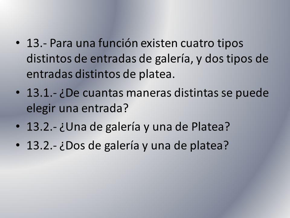 13.- Para una función existen cuatro tipos distintos de entradas de galería, y dos tipos de entradas distintos de platea.