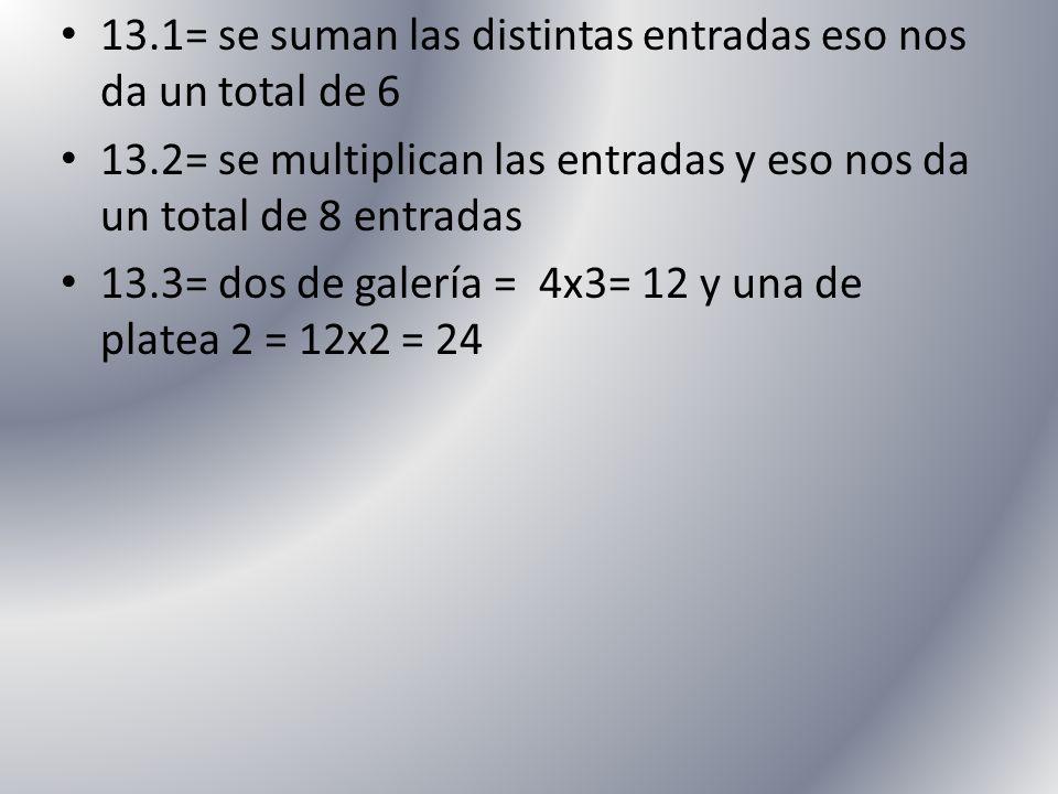 13.1= se suman las distintas entradas eso nos da un total de 6