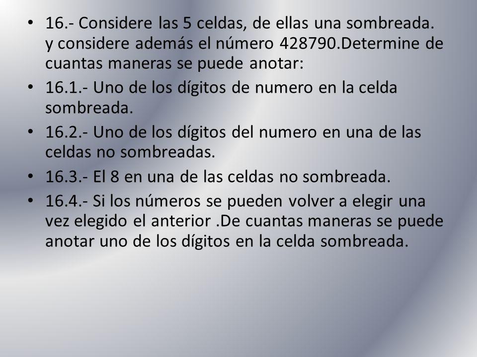 16. - Considere las 5 celdas, de ellas una sombreada