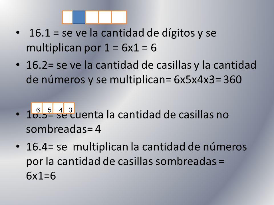 16.1 = se ve la cantidad de dígitos y se multiplican por 1 = 6x1 = 6