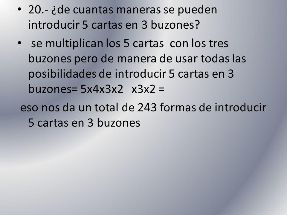 20.- ¿de cuantas maneras se pueden introducir 5 cartas en 3 buzones