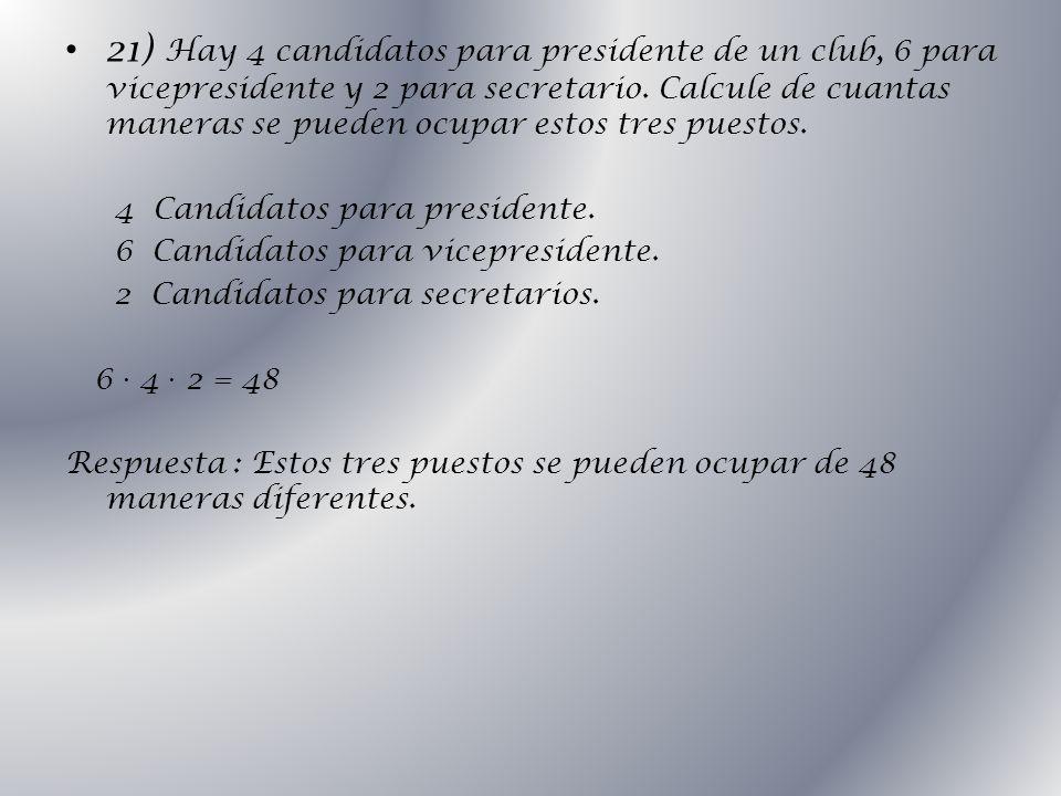 21) Hay 4 candidatos para presidente de un club, 6 para vicepresidente y 2 para secretario. Calcule de cuantas maneras se pueden ocupar estos tres puestos.
