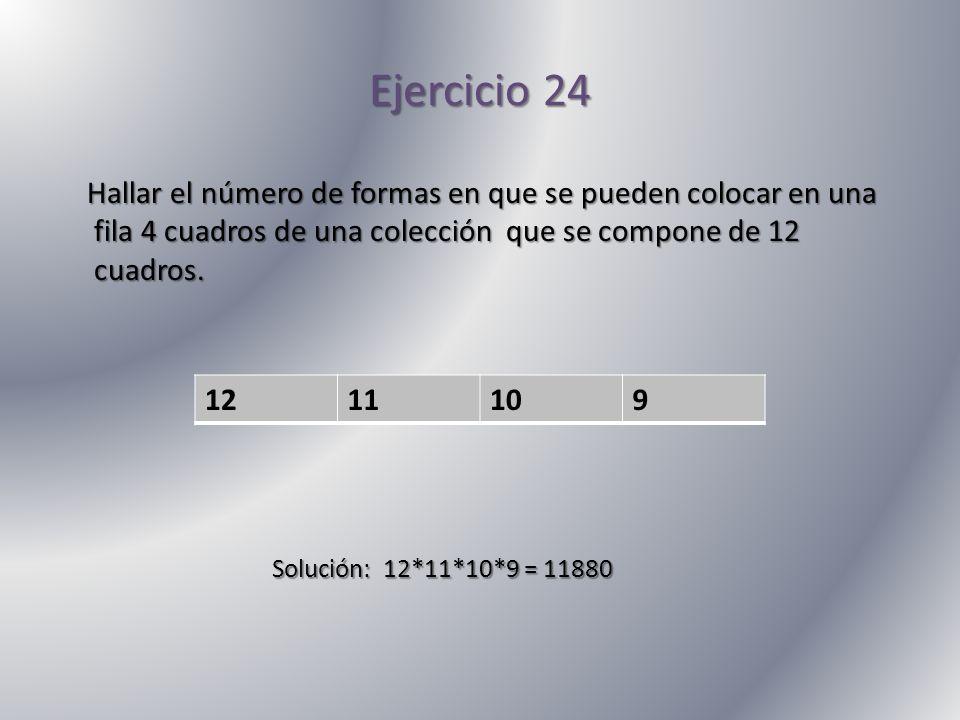 Ejercicio 24Hallar el número de formas en que se pueden colocar en una fila 4 cuadros de una colección que se compone de 12 cuadros.