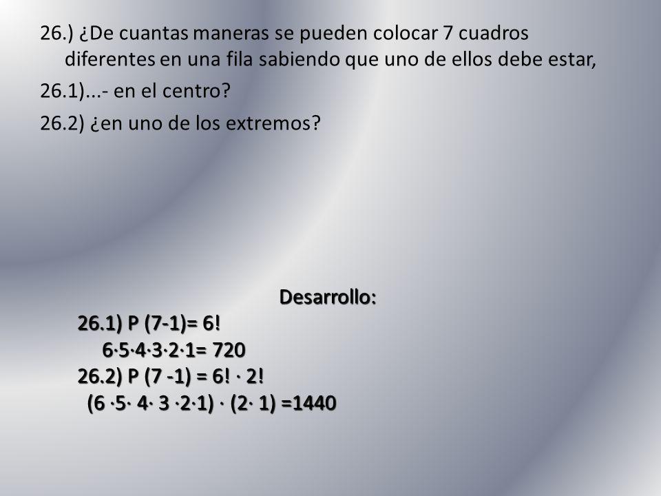 26.) ¿De cuantas maneras se pueden colocar 7 cuadros diferentes en una fila sabiendo que uno de ellos debe estar,