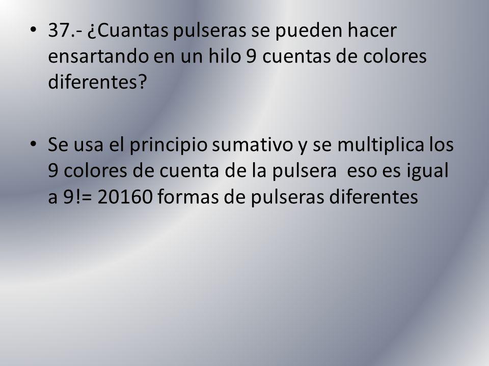 37.- ¿Cuantas pulseras se pueden hacer ensartando en un hilo 9 cuentas de colores diferentes