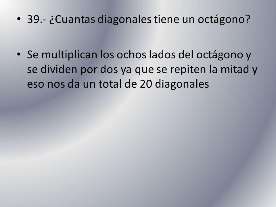 39.- ¿Cuantas diagonales tiene un octágono