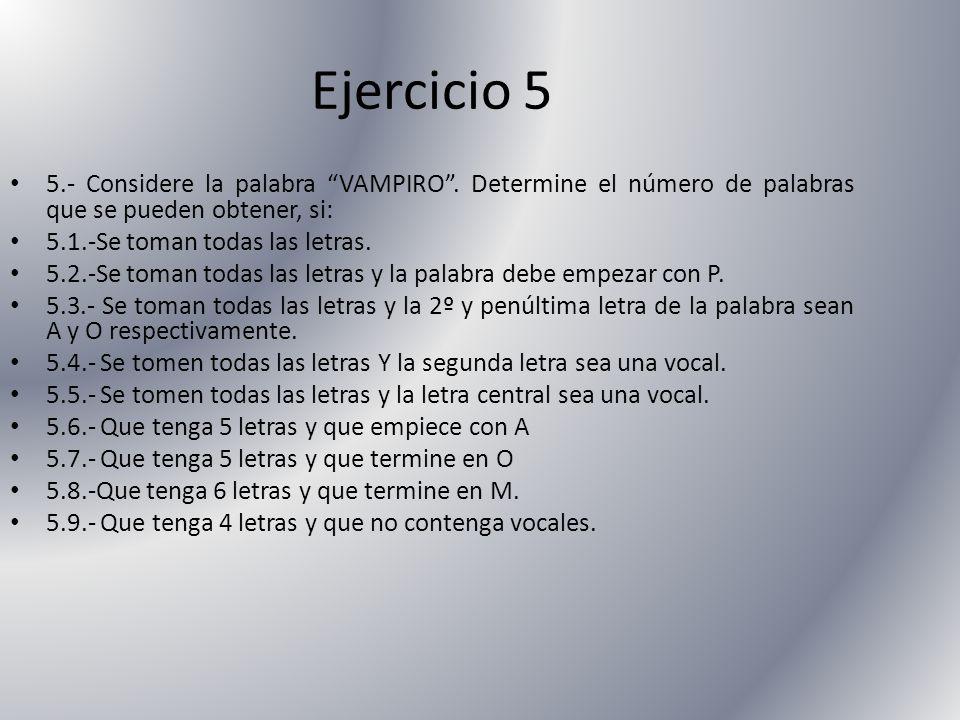 Ejercicio 5 5.- Considere la palabra VAMPIRO . Determine el número de palabras que se pueden obtener, si: