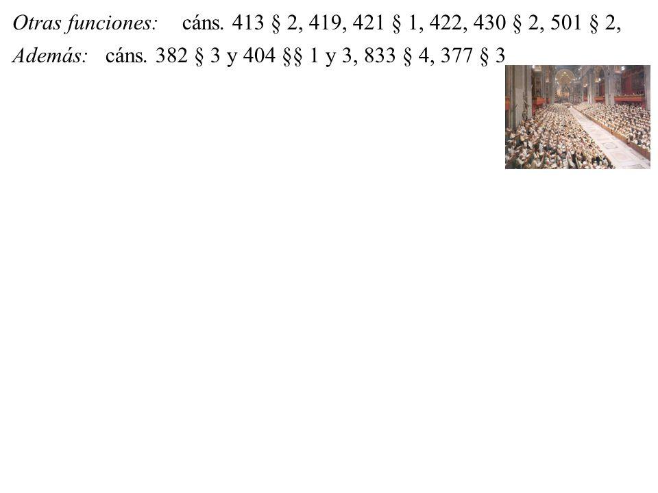 Otras funciones: cáns. 413 § 2, 419, 421 § 1, 422, 430 § 2, 501 § 2, Además: cáns.