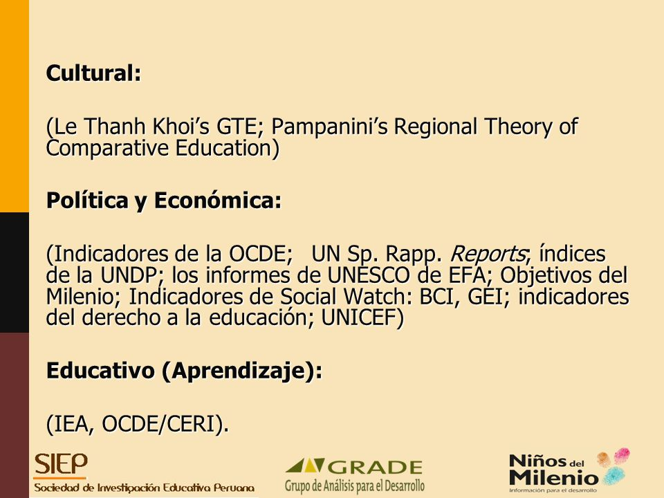 Cultural: (Le Thanh Khoi's GTE; Pampanini's Regional Theory of Comparative Education) Política y Económica: