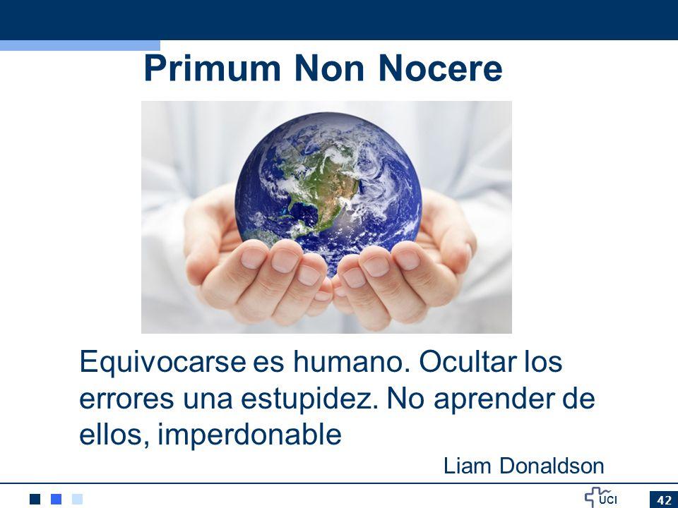 Primum Non Nocere Equivocarse es humano. Ocultar los errores una estupidez. No aprender de ellos, imperdonable.