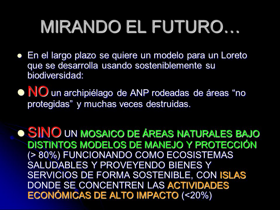 MIRANDO EL FUTURO… En el largo plazo se quiere un modelo para un Loreto que se desarrolla usando sosteniblemente su biodiversidad: