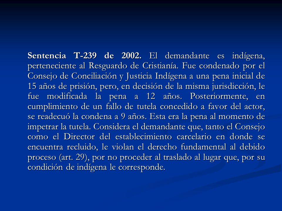 Sentencia T-239 de 2002. El demandante es indígena, perteneciente al Resguardo de Cristianía.
