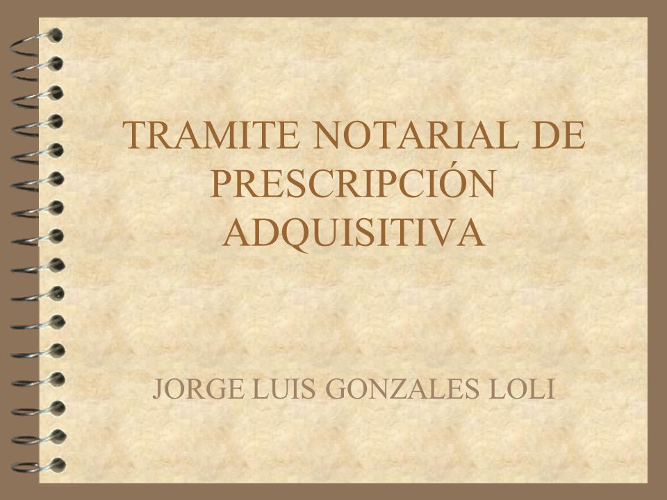 TRAMITE NOTARIAL DE PRESCRIPCIÓN ADQUISITIVA