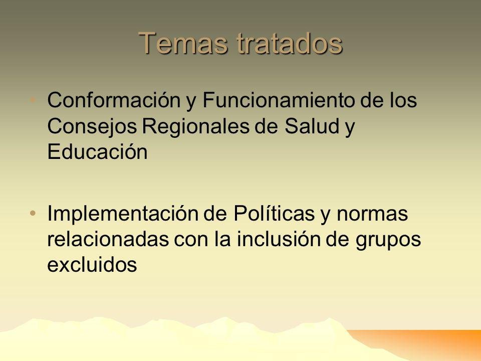 Temas tratados Conformación y Funcionamiento de los Consejos Regionales de Salud y Educación.