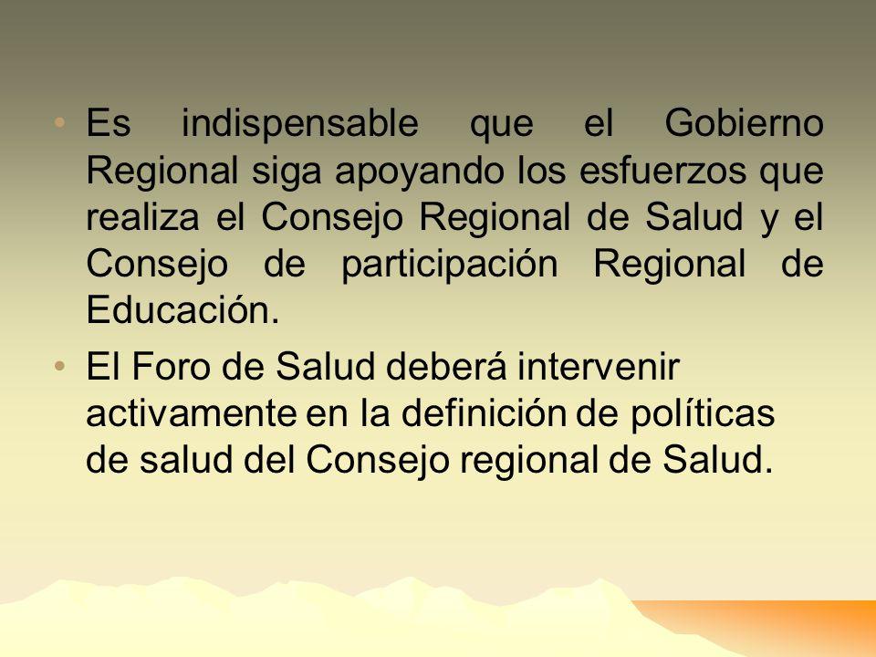Es indispensable que el Gobierno Regional siga apoyando los esfuerzos que realiza el Consejo Regional de Salud y el Consejo de participación Regional de Educación.