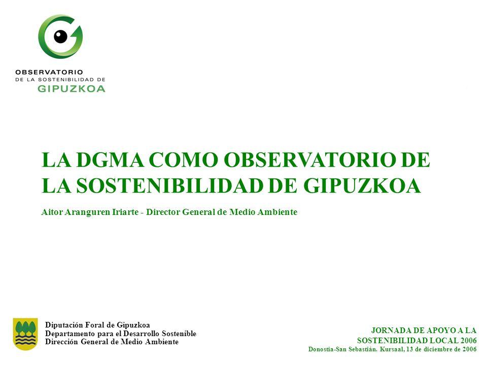 LA DGMA COMO OBSERVATORIO DE LA SOSTENIBILIDAD DE GIPUZKOA Aitor Aranguren Iriarte - Director General de Medio Ambiente