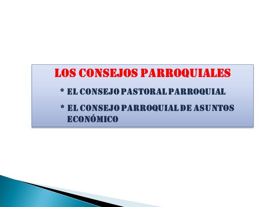 LOS ConsejoS parroquIALES * El Consejo Pastoral Parroquial