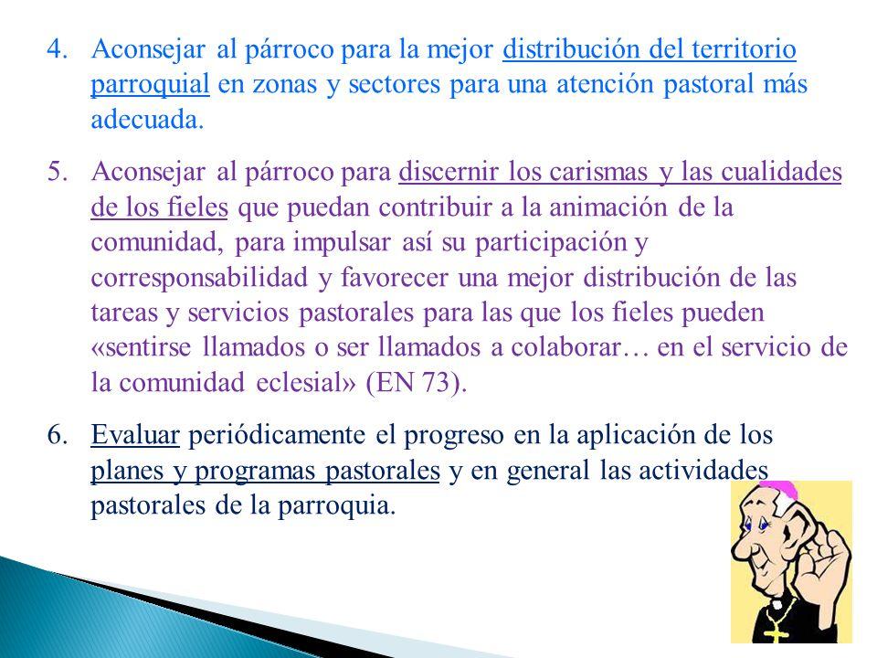 Aconsejar al párroco para la mejor distribución del territorio parroquial en zonas y sectores para una atención pastoral más adecuada.