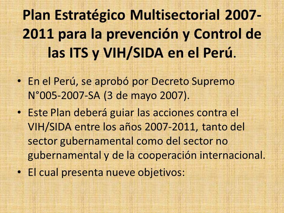 Plan Estratégico Multisectorial 2007-2011 para la prevención y Control de las ITS y VIH/SIDA en el Perú.