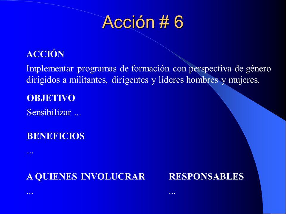 Acción # 6 ACCIÓN. Implementar programas de formación con perspectiva de género. dirigidos a militantes, dirigentes y líderes hombres y mujeres.