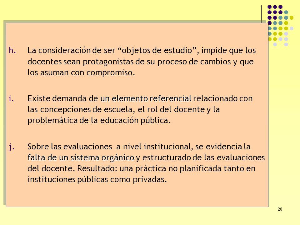 La consideración de ser objetos de estudio , impide que los docentes sean protagonistas de su proceso de cambios y que los asuman con compromiso.