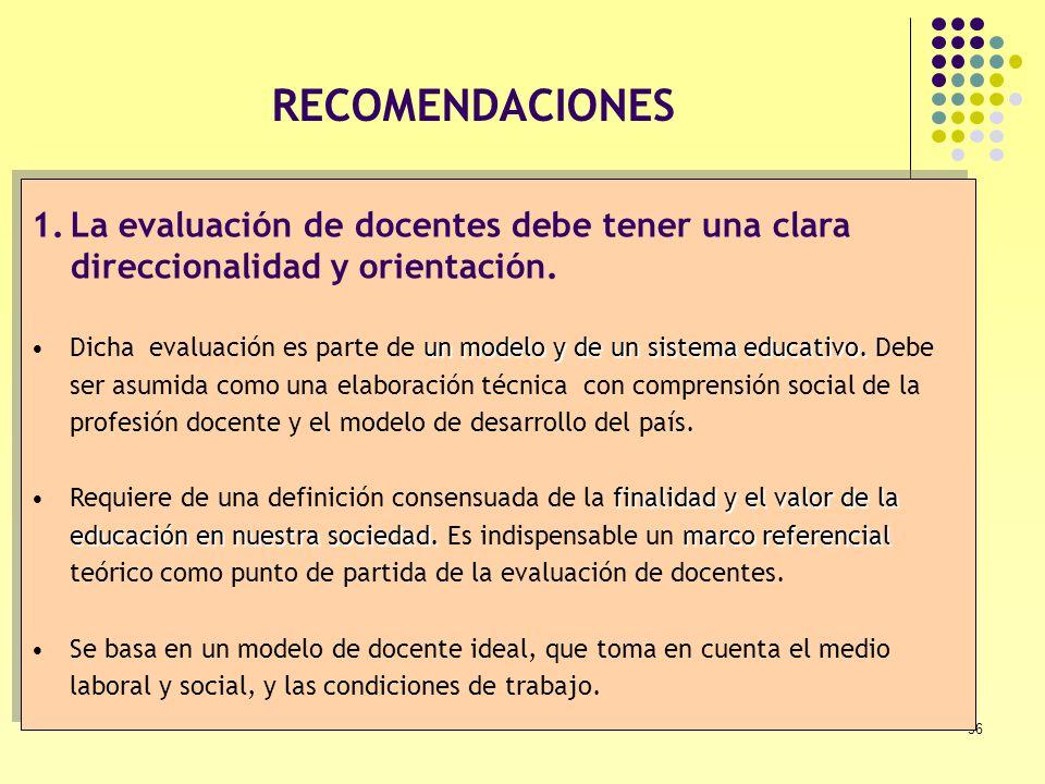RECOMENDACIONES La evaluación de docentes debe tener una clara direccionalidad y orientación.