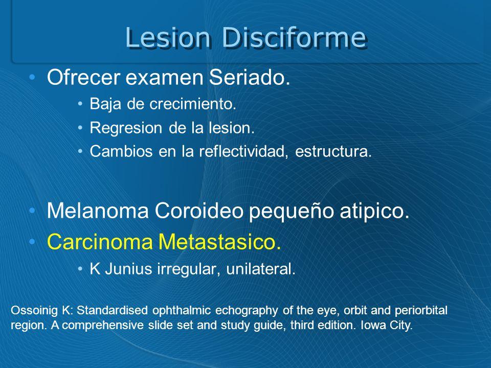 Lesion Disciforme Ofrecer examen Seriado.