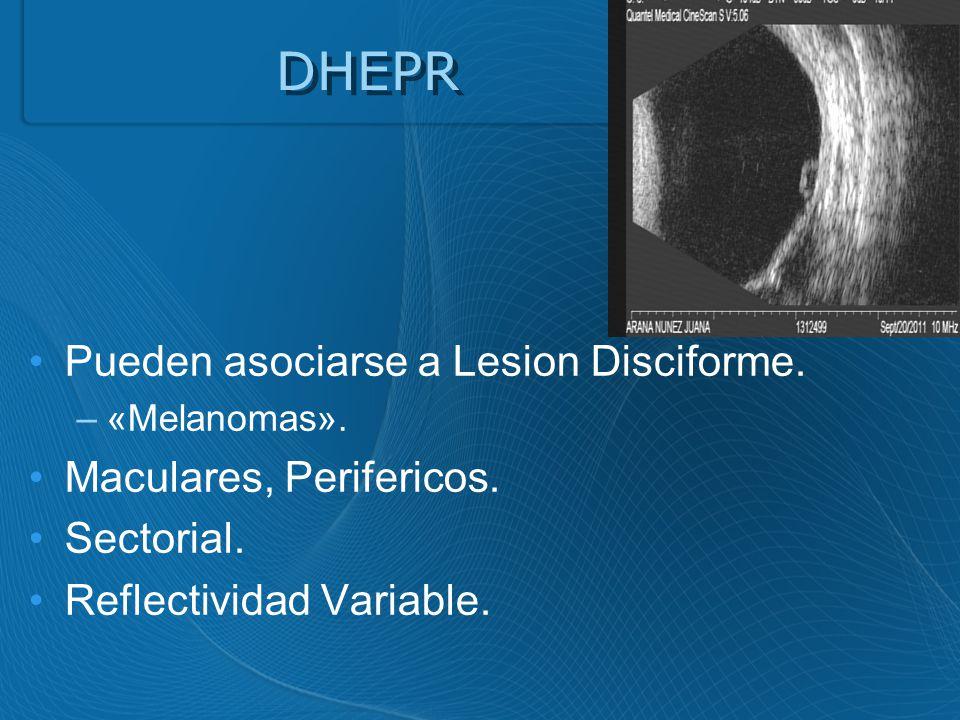DHEPR Pueden asociarse a Lesion Disciforme. Maculares, Perifericos.