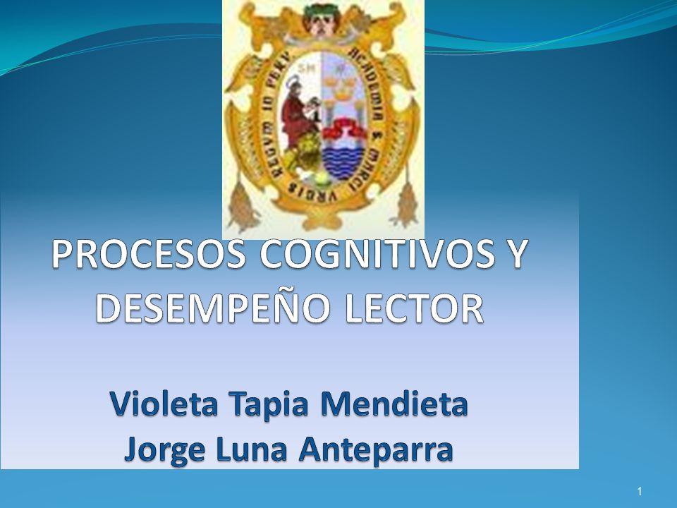 PROCESOS COGNITIVOS Y DESEMPEÑO LECTOR Violeta Tapia Mendieta Jorge Luna Anteparra