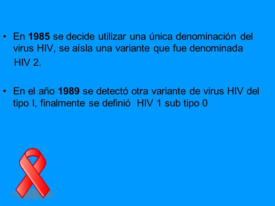 En 1985 se decide utilizar una única denominación del virus HIV, se aísla una variante que fue denominada