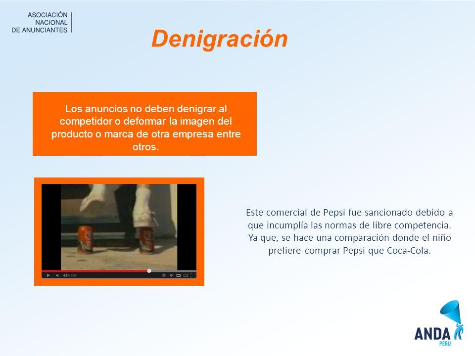Denigración Los anuncios no deben denigrar al competidor o deformar la imagen del producto o marca de otra empresa entre otros.