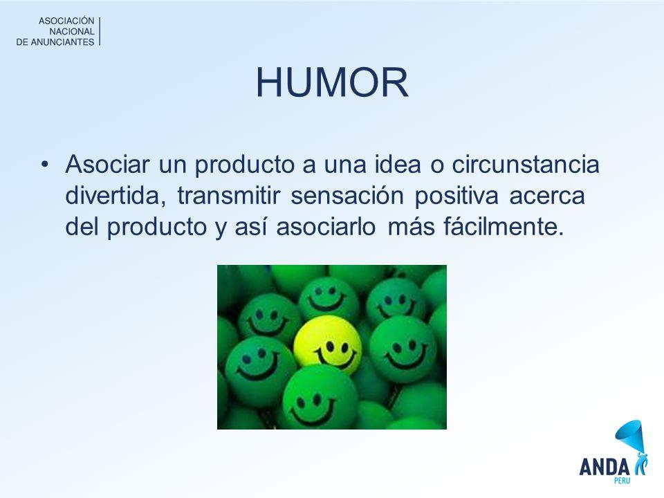 HUMOR Asociar un producto a una idea o circunstancia divertida, transmitir sensación positiva acerca del producto y así asociarlo más fácilmente.
