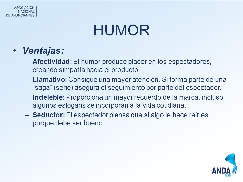 HUMOR Ventajas: Afectividad: El humor produce placer en los espectadores, creando simpatía hacia el producto.