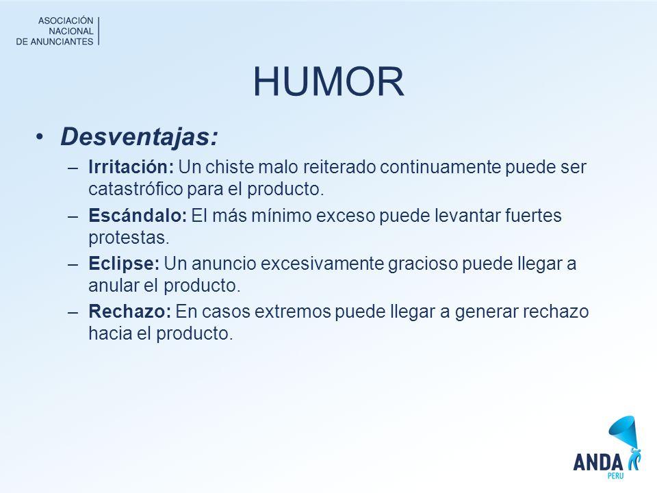 HUMOR Desventajas: Irritación: Un chiste malo reiterado continuamente puede ser catastrófico para el producto.
