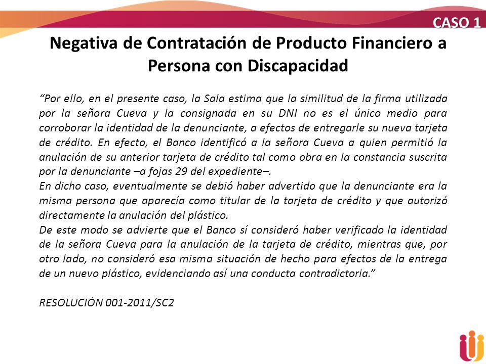 CASO 1 Negativa de Contratación de Producto Financiero a Persona con Discapacidad.