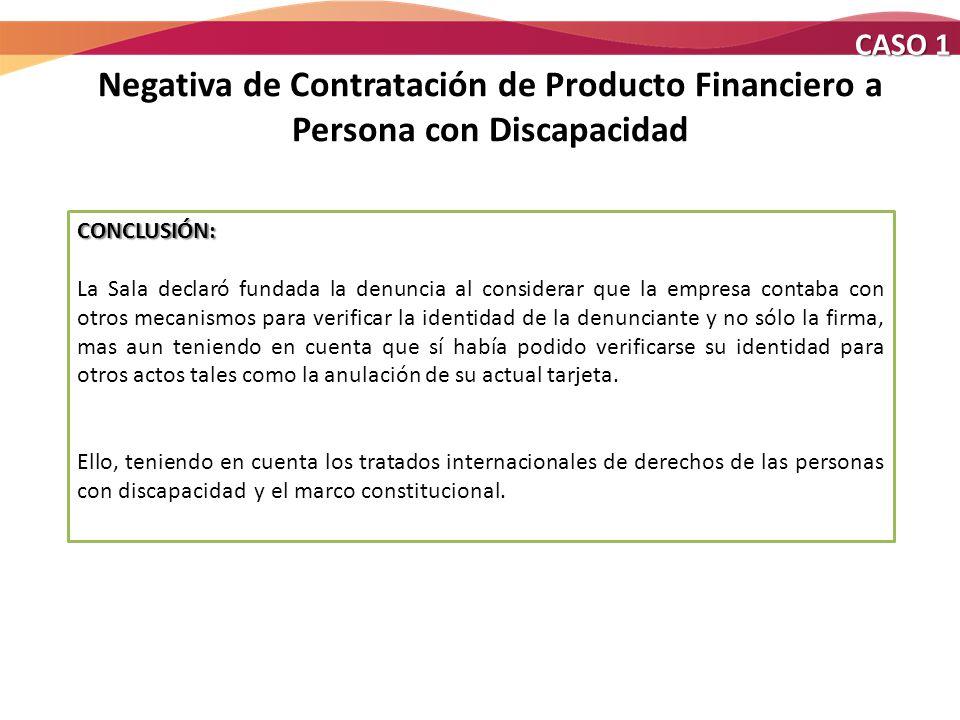 CASO 1 Negativa de Contratación de Producto Financiero a Persona con Discapacidad. CONCLUSIÓN: