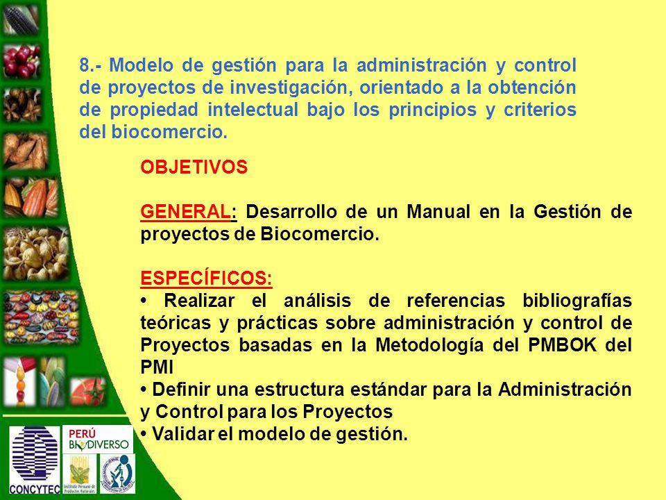8.- Modelo de gestión para la administración y control de proyectos de investigación, orientado a la obtención de propiedad intelectual bajo los principios y criterios del biocomercio.