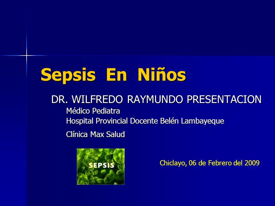 Sepsis En Niños DR. WILFREDO RAYMUNDO PRESENTACION Médico Pediatra