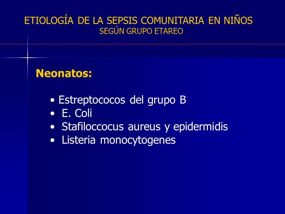 Estreptococos del grupo B E. Coli Stafiloccocus aureus y epidermidis