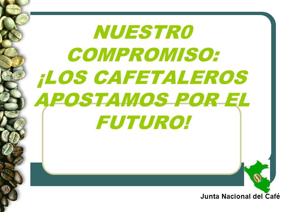 NUESTR0 COMPROMISO: ¡LOS CAFETALEROS APOSTAMOS POR EL FUTURO!