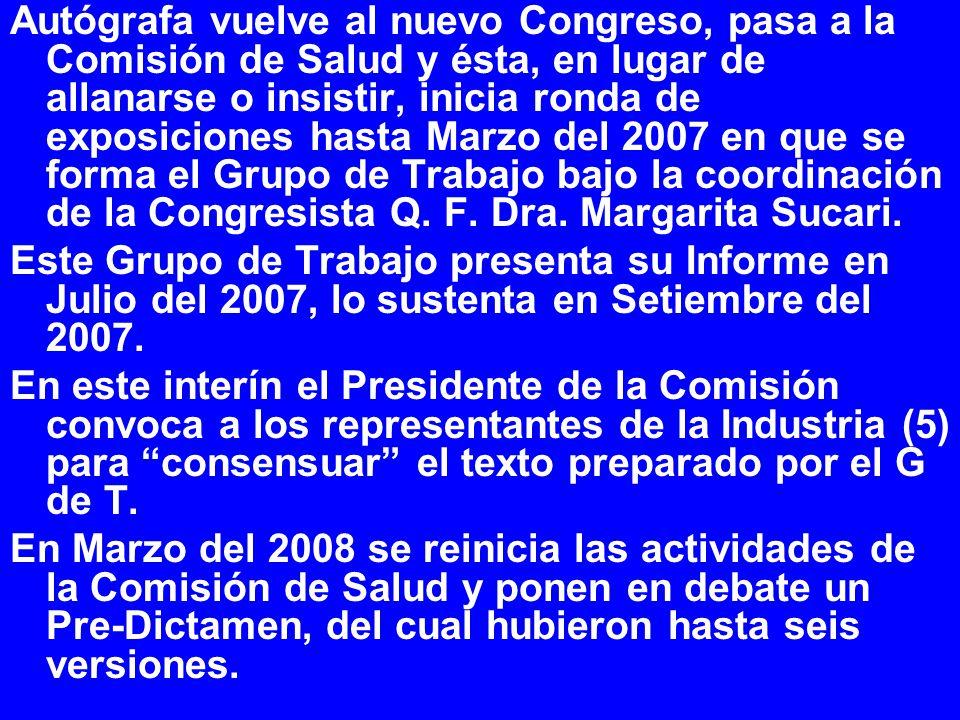 Autógrafa vuelve al nuevo Congreso, pasa a la Comisión de Salud y ésta, en lugar de allanarse o insistir, inicia ronda de exposiciones hasta Marzo del 2007 en que se forma el Grupo de Trabajo bajo la coordinación de la Congresista Q. F. Dra. Margarita Sucari.
