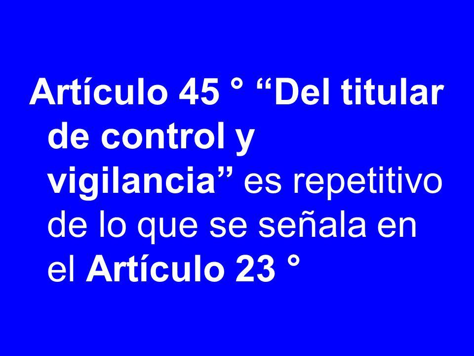 Artículo 45 ° Del titular de control y vigilancia es repetitivo de lo que se señala en el Artículo 23 °