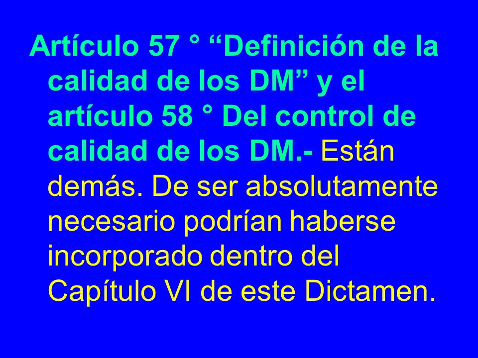 Artículo 57 ° Definición de la calidad de los DM y el artículo 58 ° Del control de calidad de los DM.- Están demás.