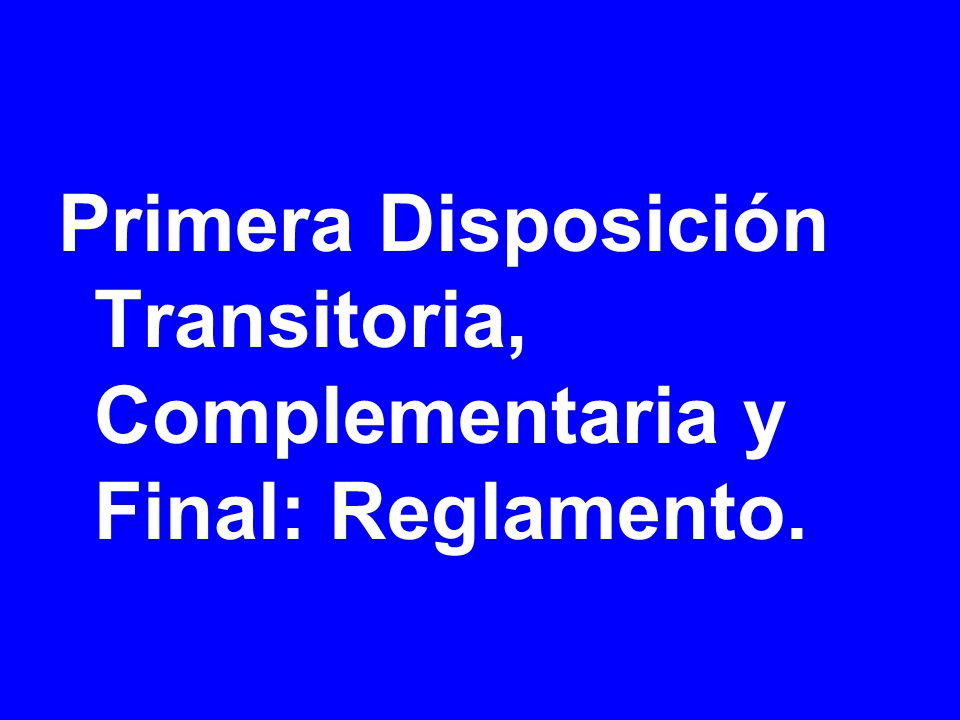 Primera Disposición Transitoria, Complementaria y Final: Reglamento.