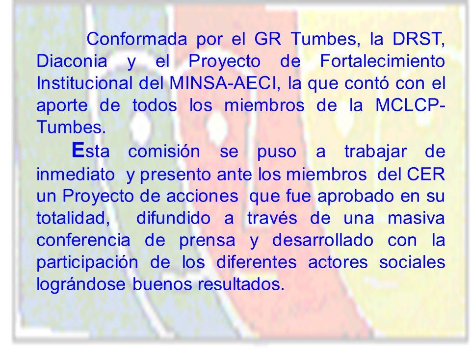 Conformada por el GR Tumbes, la DRST, Diaconia y el Proyecto de Fortalecimiento Institucional del MINSA-AECI, la que contó con el aporte de todos los miembros de la MCLCP-Tumbes.